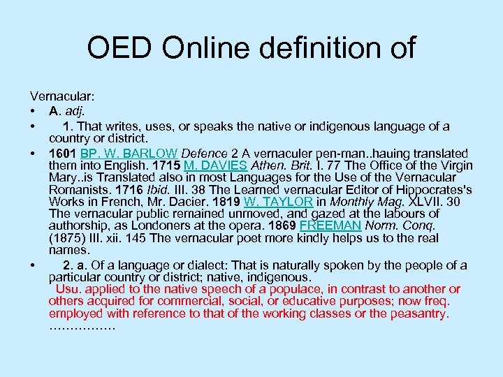 OED Online definition of Vernacular: • A. adj. • 1. That writes, uses, or