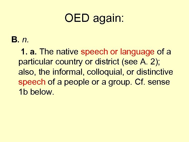OED again: B. n. 1. a. The native speech or language of a particular