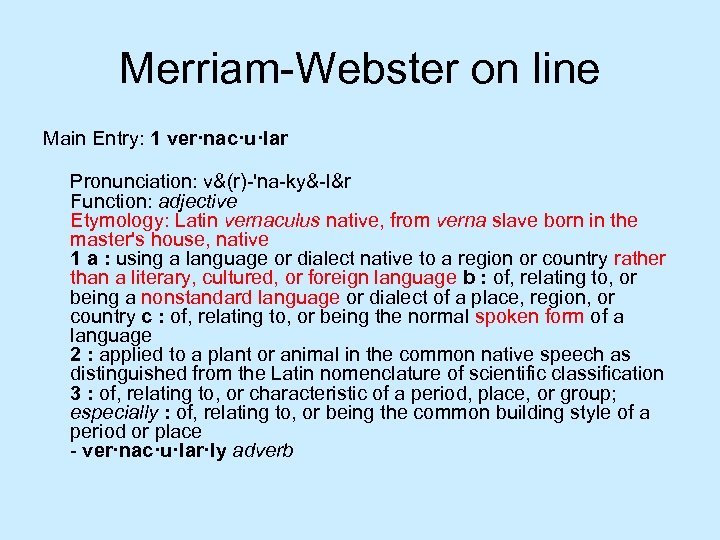 Merriam-Webster on line Main Entry: 1 ver·nac·u·lar Pronunciation: v&(r)-'na-ky&-l&r Function: adjective Etymology: Latin vernaculus