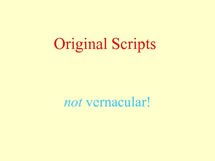 Original Scripts not vernacular!