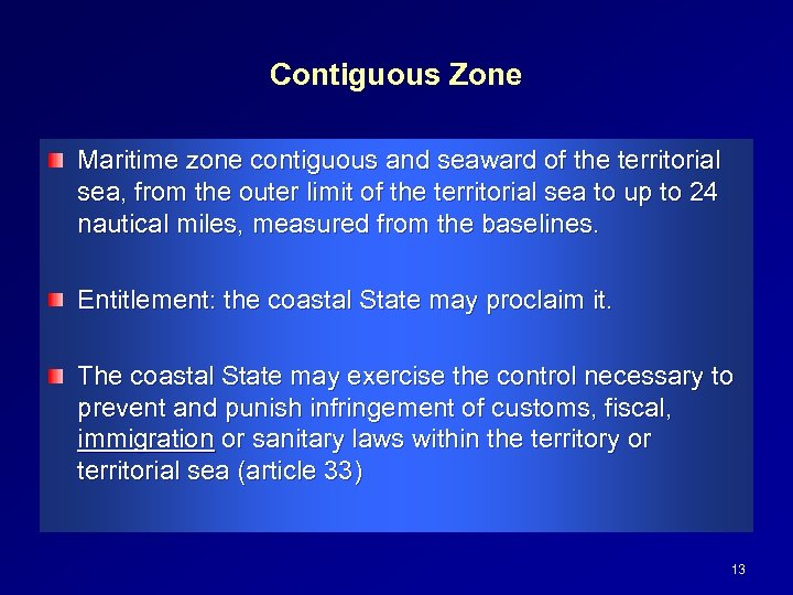 Contiguous Zone Maritime zone contiguous and seaward of the territorial sea, from the outer