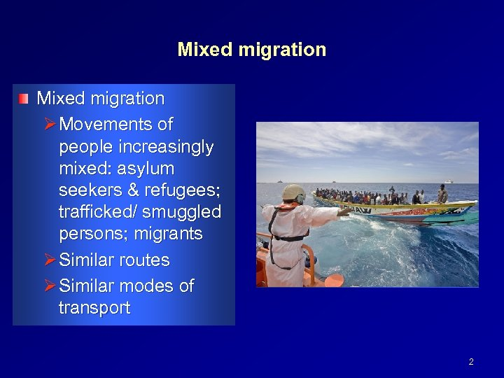 Mixed migration Ø Movements of people increasingly mixed: asylum seekers & refugees; trafficked/ smuggled