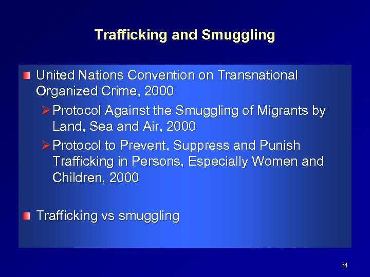 Trafficking and Smuggling United Nations Convention on Transnational Organized Crime, 2000 Ø Protocol Against