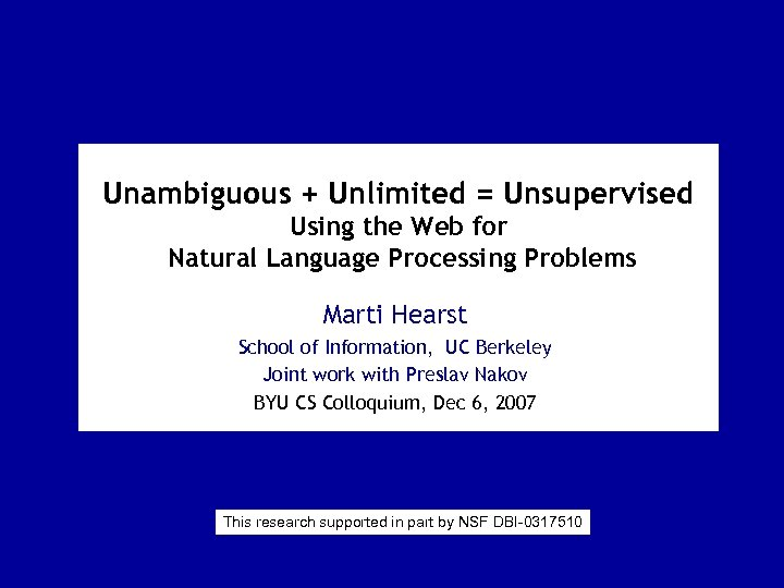 Unambiguous + Unlimited = Unsupervised Using the Web for Natural Language Processing Problems Marti