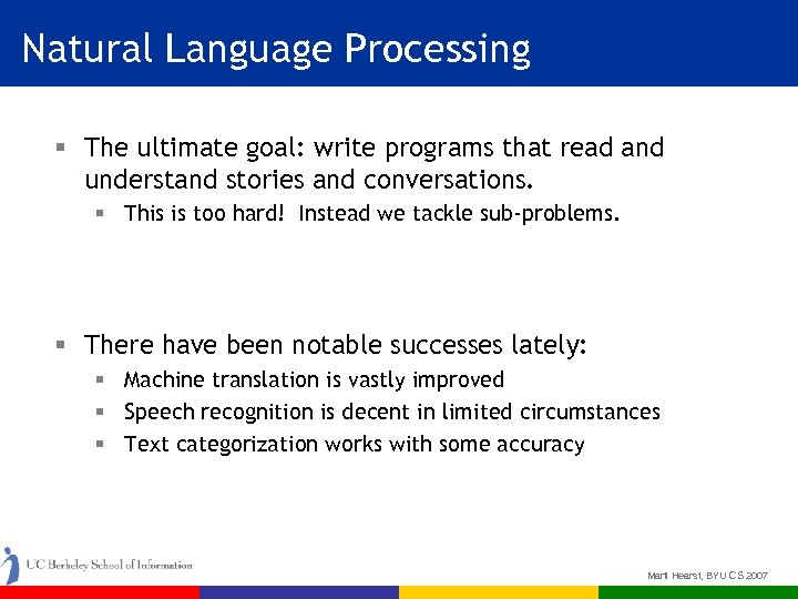 Natural Language Processing § The ultimate goal: write programs that read and understand stories