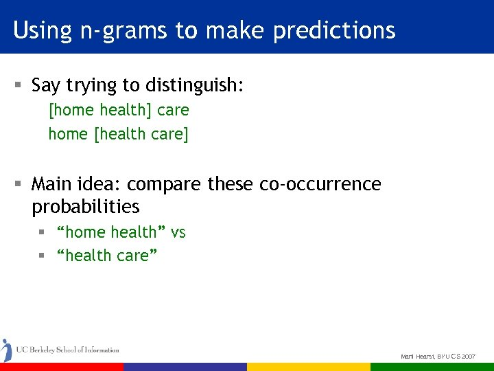 Using n-grams to make predictions § Say trying to distinguish: [home health] care home