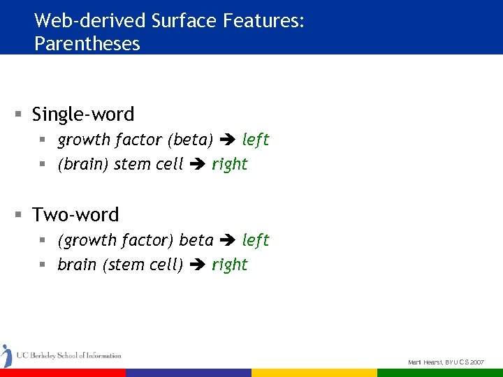 Web-derived Surface Features: Parentheses § Single-word § growth factor (beta) left § (brain) stem
