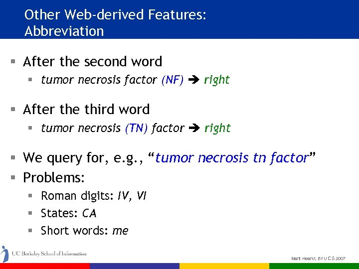 Other Web-derived Features: Abbreviation § After the second word § tumor necrosis factor (NF)
