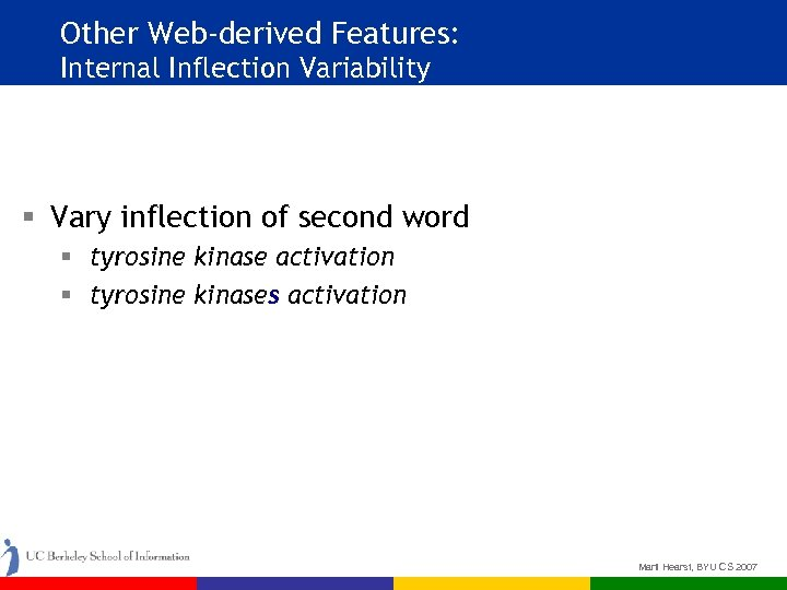 Other Web-derived Features: Internal Inflection Variability § Vary inflection of second word § tyrosine
