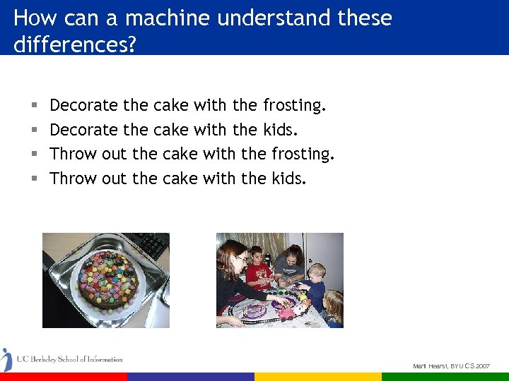 How can a machine understand these differences? § § Decorate the cake with the