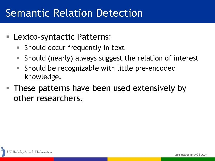 Semantic Relation Detection § Lexico-syntactic Patterns: § Should occur frequently in text § Should