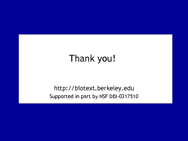 Thank you! http: //biotext. berkeley. edu Supported in part by NSF DBI-0317510