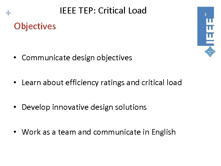 IEEE TEP: Critical Load + Objectives • Communicate design objectives • Learn about efficiency