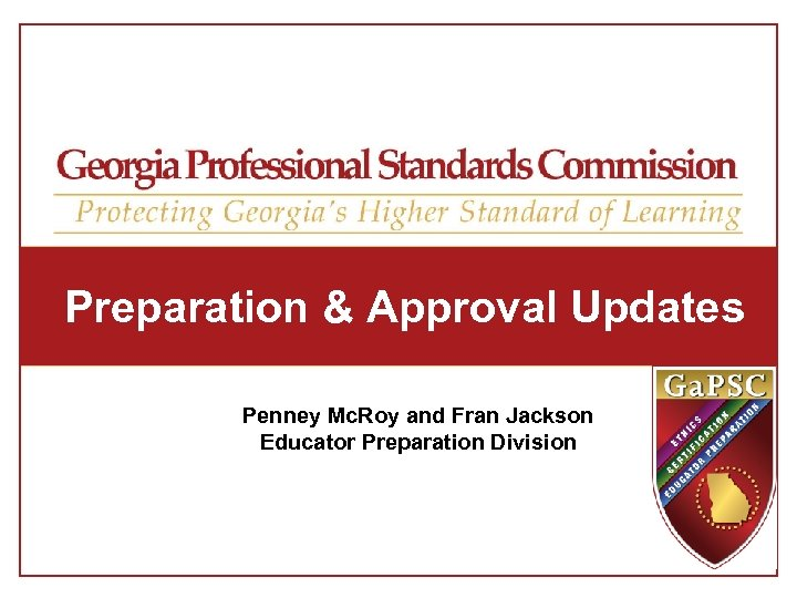 Preparation & Approval Updates Penney Mc. Roy and Fran Jackson Educator Preparation Division