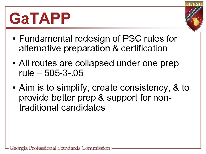 Ga. TAPP • Fundamental redesign of PSC rules for alternative preparation & certification •
