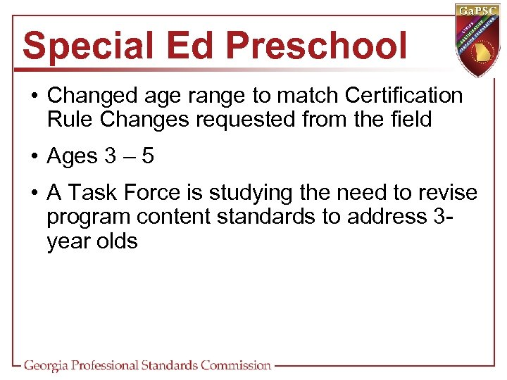 Special Ed Preschool • Changed age range to match Certification Rule Changes requested from
