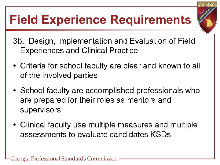 Field Experience Requirements 3 b. Design, Implementation and Evaluation of Field Experiences and Clinical