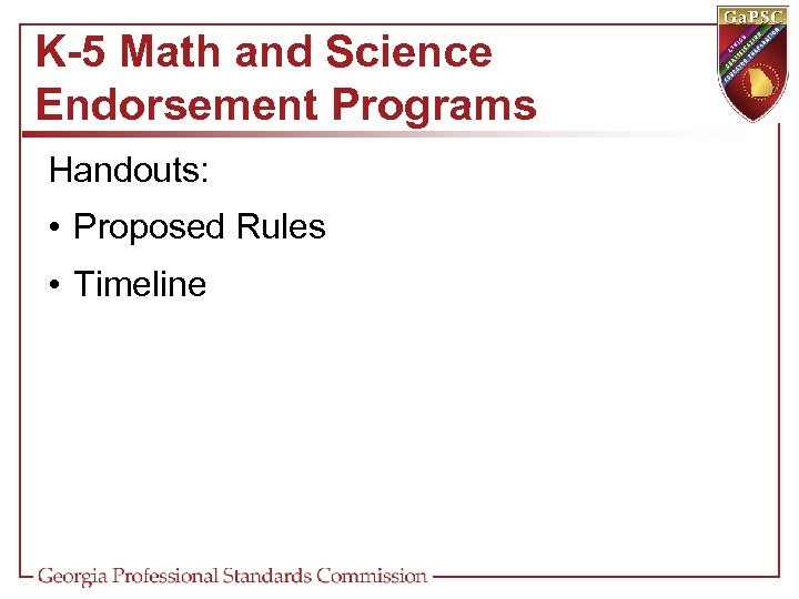 K-5 Math and Science Endorsement Programs Handouts: • Proposed Rules • Timeline