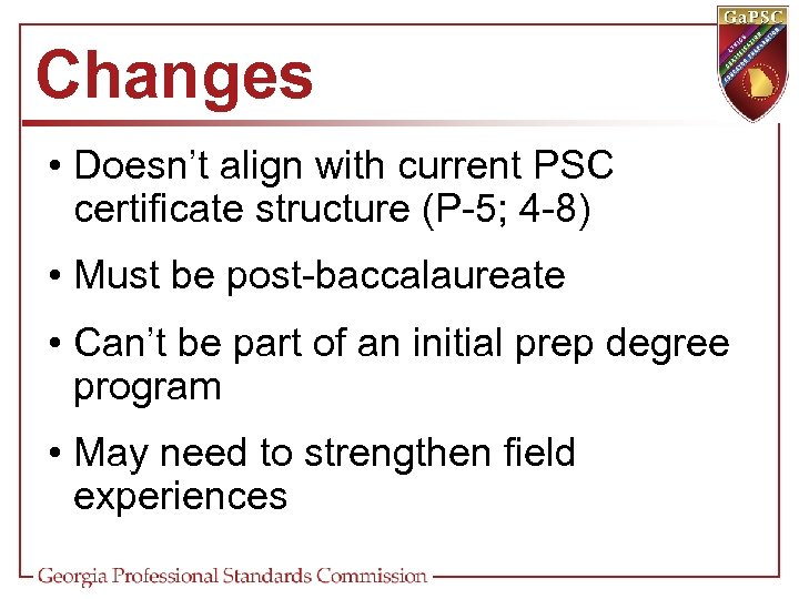 Changes • Doesn't align with current PSC certificate structure (P-5; 4 -8) • Must