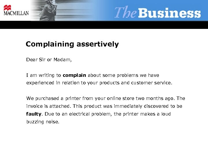 Complaining assertively Dear Sir or Madam, I am writing to complain about some problems