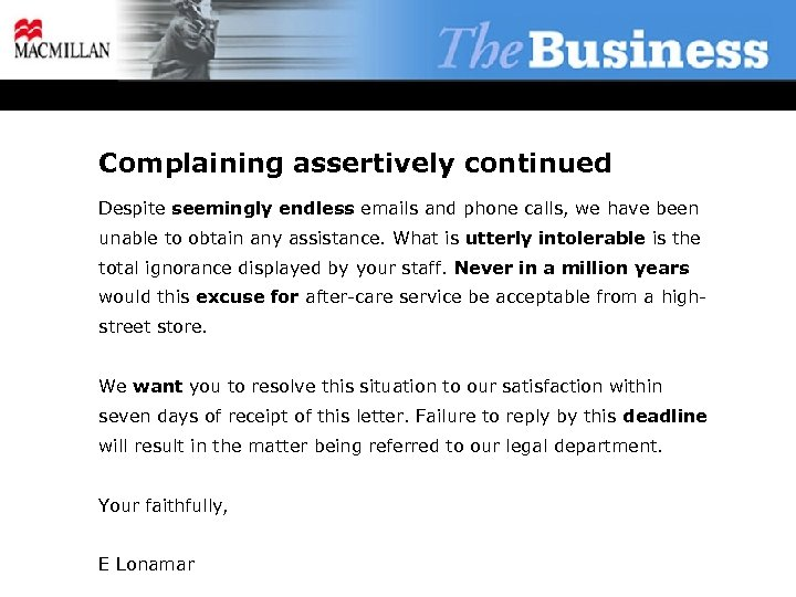 Complaining assertively continued Despite seemingly endless emails and phone calls, we have been unable