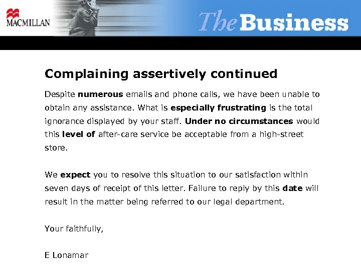 Complaining assertively continued Despite numerous emails and phone calls, we have been unable to