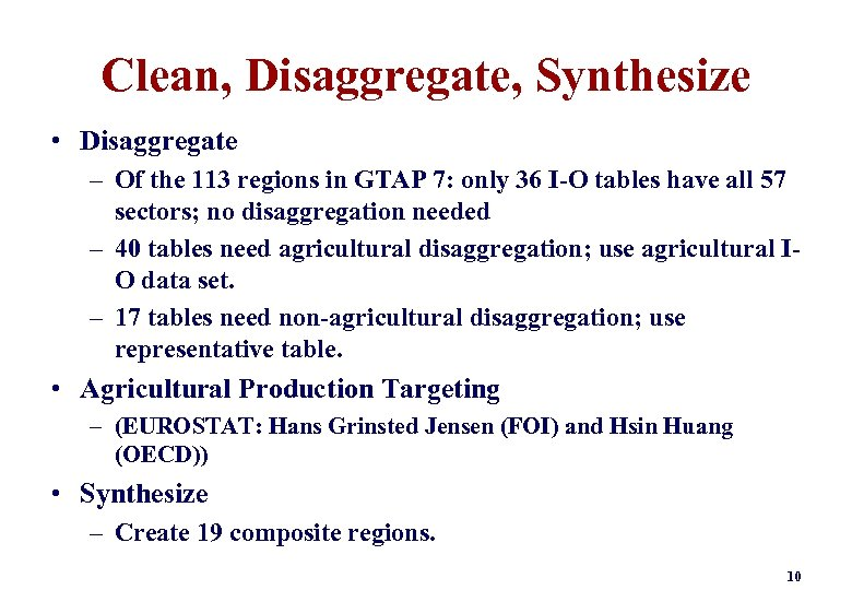 Clean, Disaggregate, Synthesize • Disaggregate – Of the 113 regions in GTAP 7: only