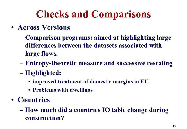 Checks and Comparisons • Across Versions – Comparison programs: aimed at highlighting large differences