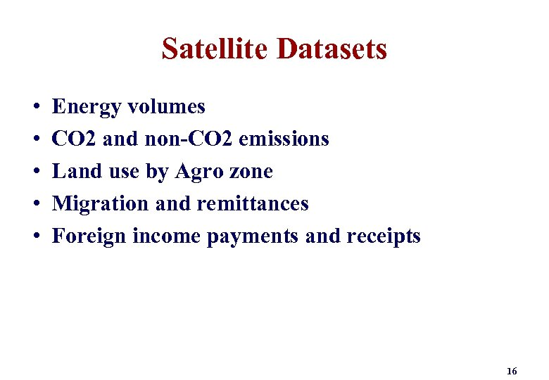 Satellite Datasets • • • Energy volumes CO 2 and non-CO 2 emissions Land
