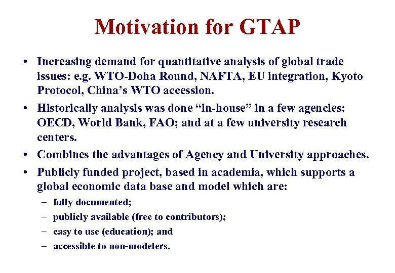 Motivation for GTAP • Increasing demand for quantitative analysis of global trade issues: e.