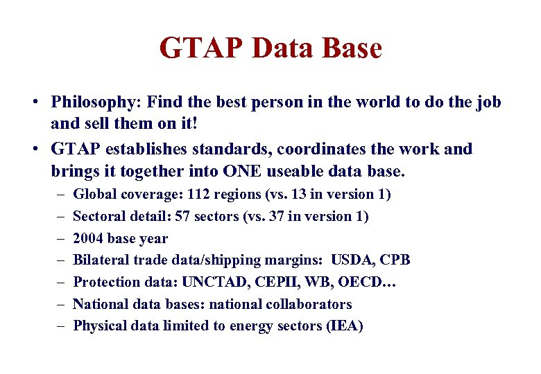 GTAP Data Base • Philosophy: Find the best person in the world to do