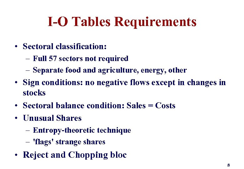 I-O Tables Requirements • Sectoral classification: – Full 57 sectors not required – Separate