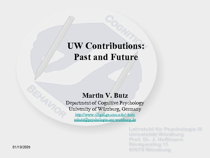 UW Contributions: Past and Future Martin V. Butz Department of Cognitive Psychology University of