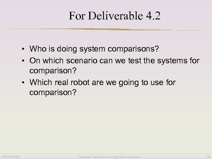 For Deliverable 4. 2 • Who is doing system comparisons? • On which scenario