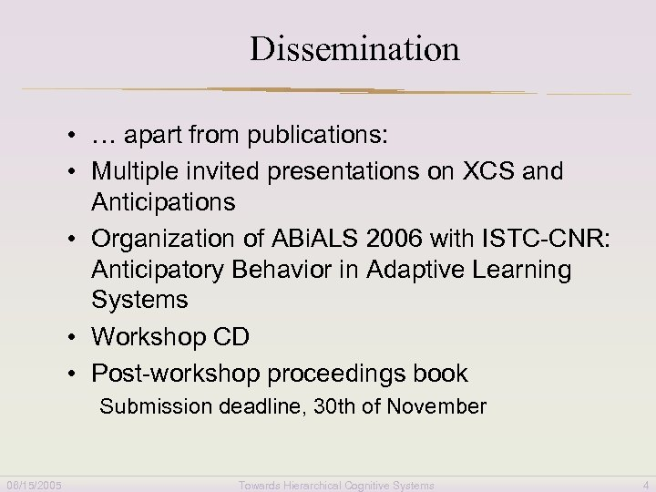 Dissemination • … apart from publications: • Multiple invited presentations on XCS and Anticipations