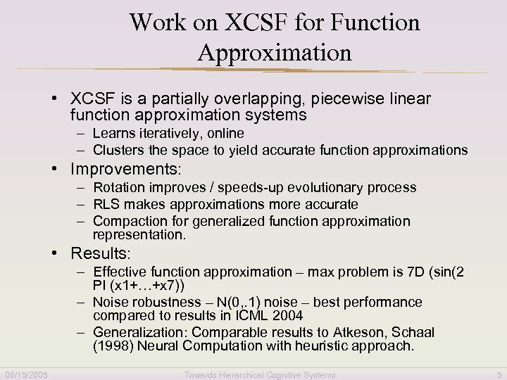 Work on XCSF for Function Approximation • XCSF is a partially overlapping, piecewise linear