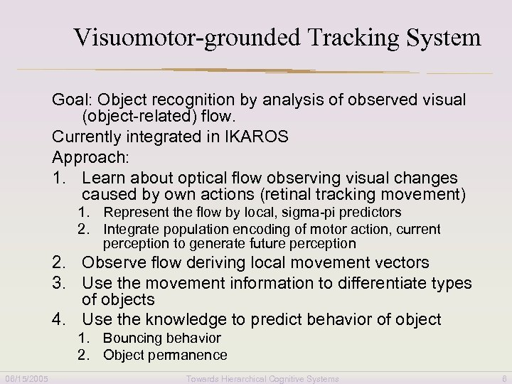Visuomotor-grounded Tracking System Goal: Object recognition by analysis of observed visual (object-related) flow. Currently