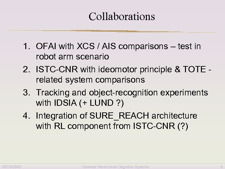 Collaborations 1. OFAI with XCS / AIS comparisons – test in robot arm scenario