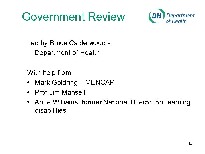 Government Review Led by Bruce Calderwood Department of Health With help from: • Mark
