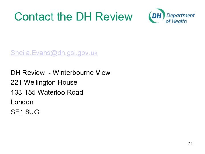 Contact the DH Review Sheila. Evans@dh. gsi. gov. uk DH Review - Winterbourne View