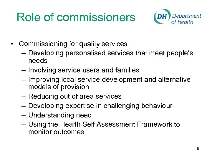 Role of commissioners • Commissioning for quality services: – Developing personalised services that meet