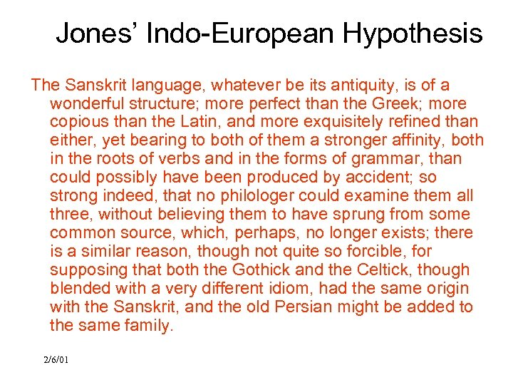 Jones' Indo-European Hypothesis The Sanskrit language, whatever be its antiquity, is of a wonderful