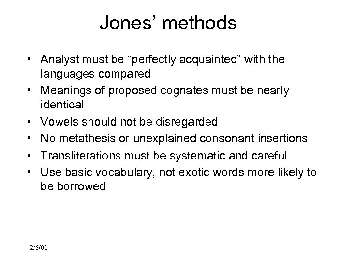 "Jones' methods • Analyst must be ""perfectly acquainted"" with the languages compared • Meanings"