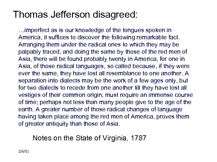 Thomas Jefferson disagreed: …imperfect as is our knowledge of the tongues spoken in America,