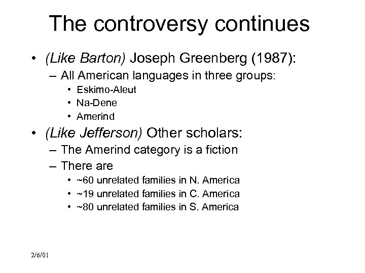 The controversy continues • (Like Barton) Joseph Greenberg (1987): – All American languages in