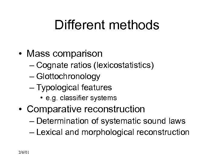 Different methods • Mass comparison – Cognate ratios (lexicostatistics) – Glottochronology – Typological features