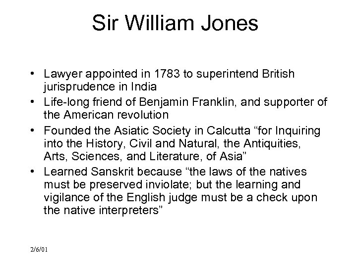 Sir William Jones • Lawyer appointed in 1783 to superintend British jurisprudence in India