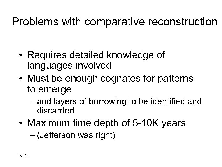 Problems with comparative reconstruction • Requires detailed knowledge of languages involved • Must be