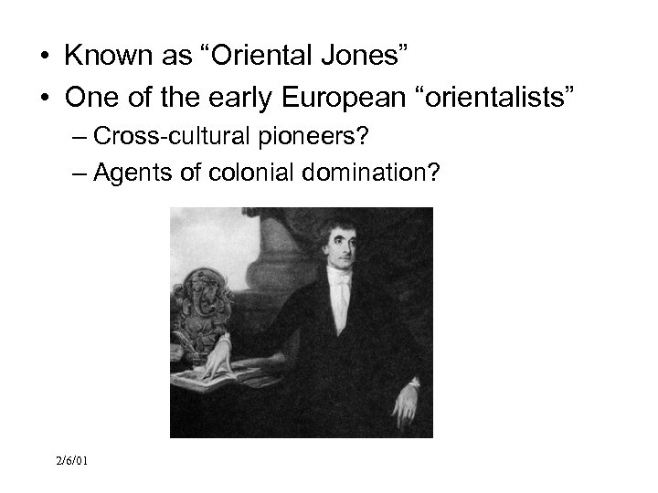 "• Known as ""Oriental Jones"" • One of the early European ""orientalists"" –"
