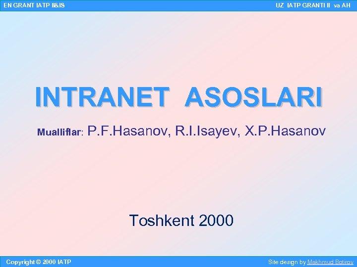 EN GRANT IATP II&IS UZ IATP GRANTI II va AH INTRANET ASOSLARI Mualliflar: P.
